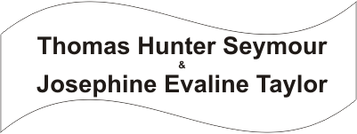 Thomas Hunter Seymour and Josephine Evaline Taylor