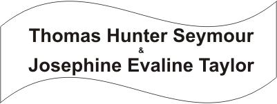 Thomas Hunter Seymour and Josephine Evaline Taylor